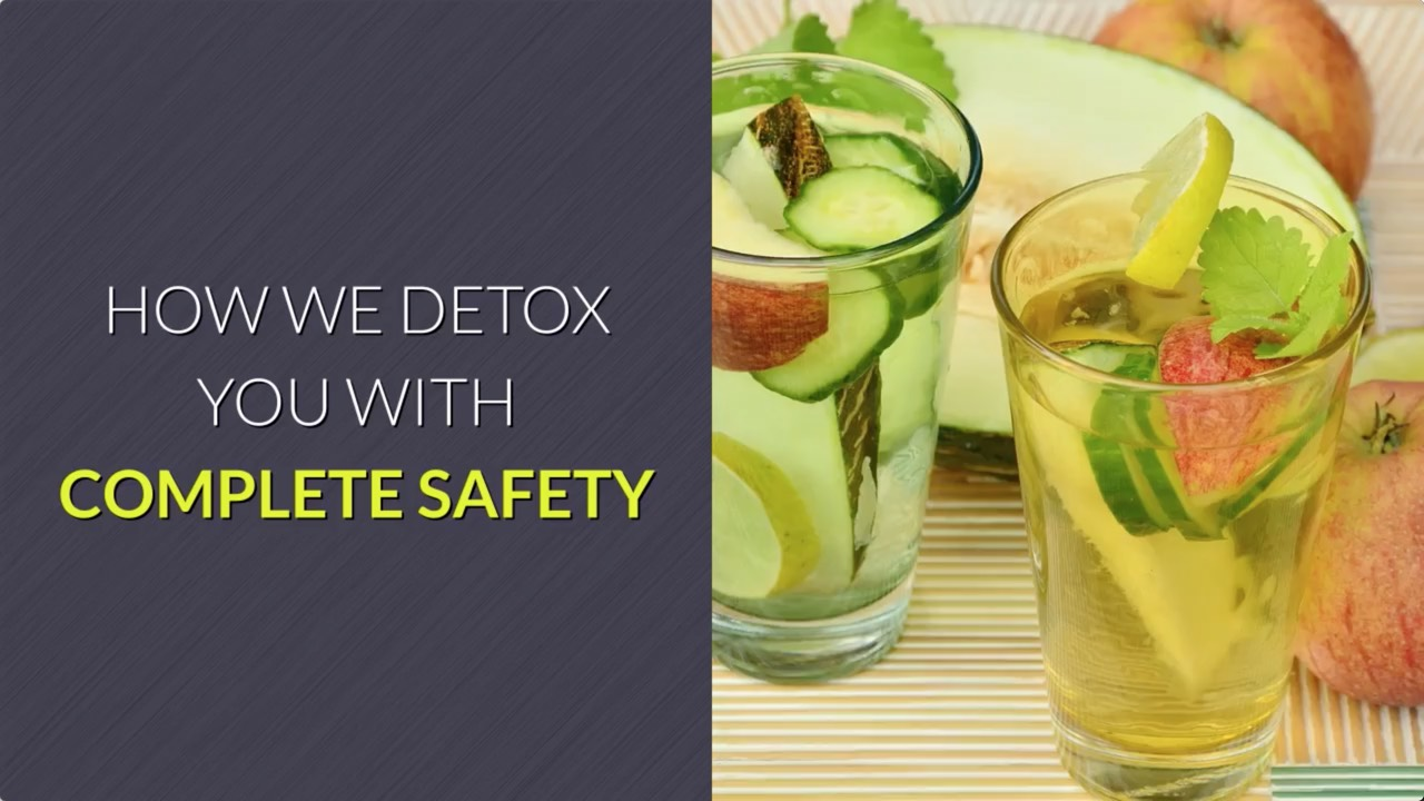 How we detoxify you with complete safety